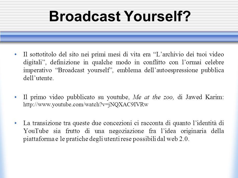 Il sottotitolo del sito nei primi mesi di vita era L'archivio dei tuoi video digitali , definizione in qualche modo in conflitto con l'ormai celebre imperativo Broadcast yourself , emblema dell'autoespressione pubblica dell'utente.