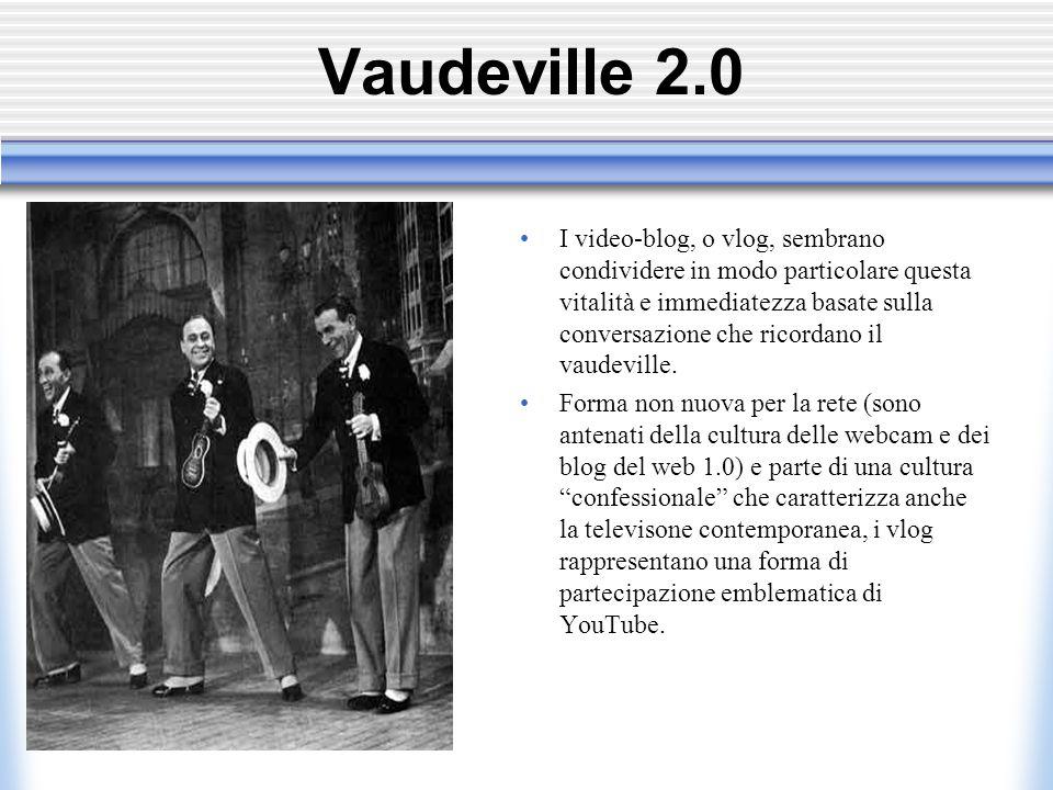 Vaudeville 2.0 I video-blog, o vlog, sembrano condividere in modo particolare questa vitalità e immediatezza basate sulla conversazione che ricordano