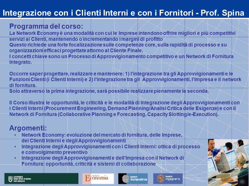 Integrazione con i Clienti Interni e con i Fornitori - Prof. Spina Programma del corso: La Network Economy è una modalità con cui le Imprese intendono