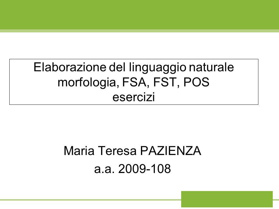 Elaborazione del linguaggio naturale morfologia, FSA, FST, POS esercizi Maria Teresa PAZIENZA a.a.