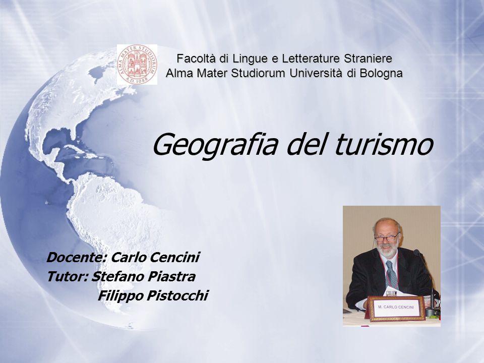 Geografia del turismo Docente: Carlo Cencini Tutor: Stefano Piastra Filippo Pistocchi Docente: Carlo Cencini Tutor: Stefano Piastra Filippo Pistocchi