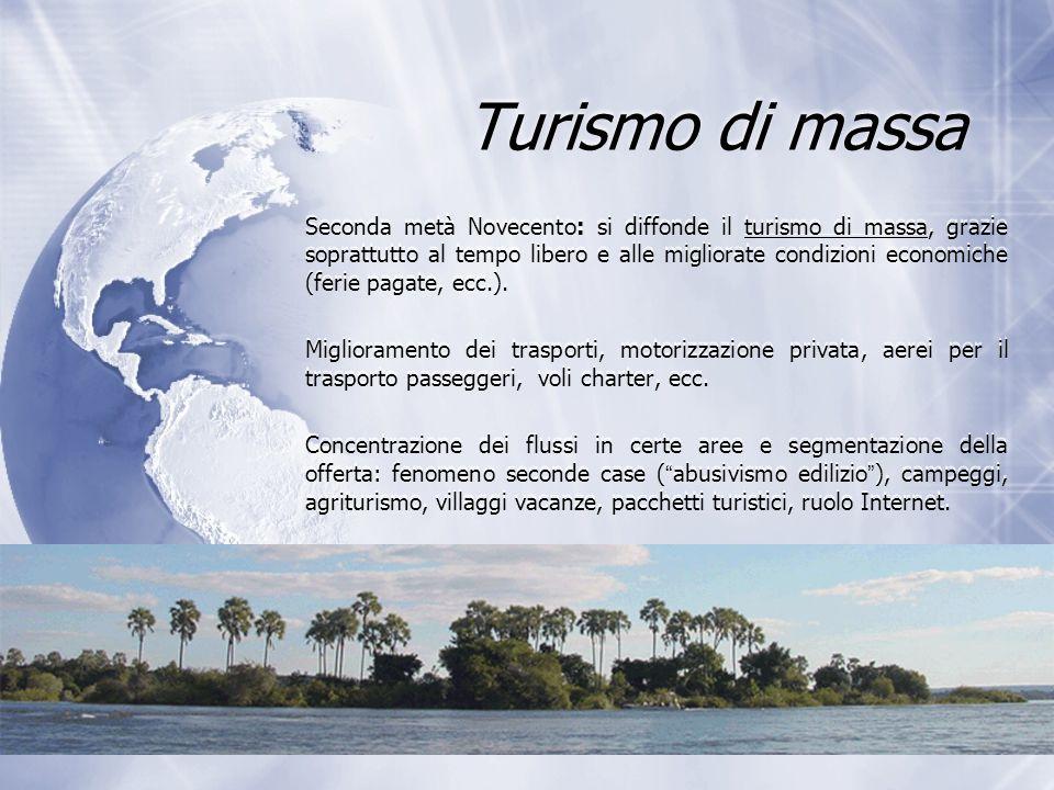 Turismo di massa Seconda metà Novecento: si diffonde il turismo di massa, grazie soprattutto al tempo libero e alle migliorate condizioni economiche (