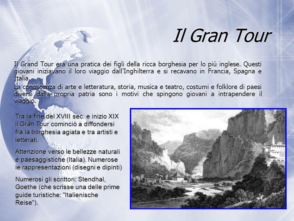 Il Gran Tour Il Grand Tour era una pratica dei figli della ricca borghesia per lo più inglese. Questi giovani iniziavano il loro viaggio dall'Inghilte