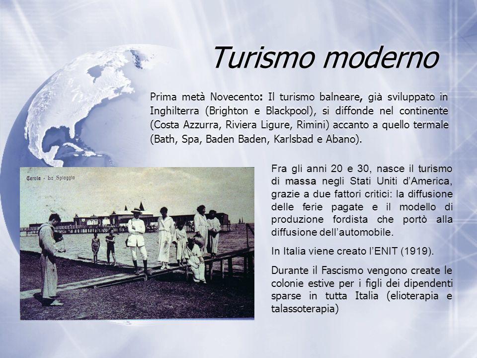 Turismo di massa Seconda metà Novecento: si diffonde il turismo di massa, grazie soprattutto al tempo libero e alle migliorate condizioni economiche (ferie pagate, ecc.).