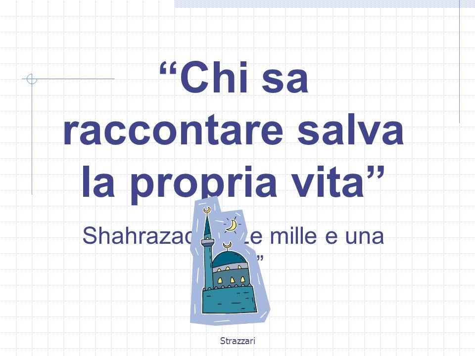 """Strazzari """"Chi sa raccontare salva la propria vita"""" Shahrazad in """"Le mille e una notte"""""""