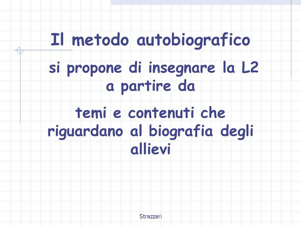 Strazzari Il metodo autobiografico si propone di insegnare la L2 a partire da temi e contenuti che riguardano al biografia degli allievi