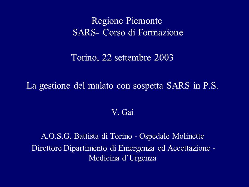 Regione Piemonte SARS- Corso di Formazione Torino, 22 settembre 2003 La gestione del malato con sospetta SARS in P.S. V. Gai A.O.S.G. Battista di Tori