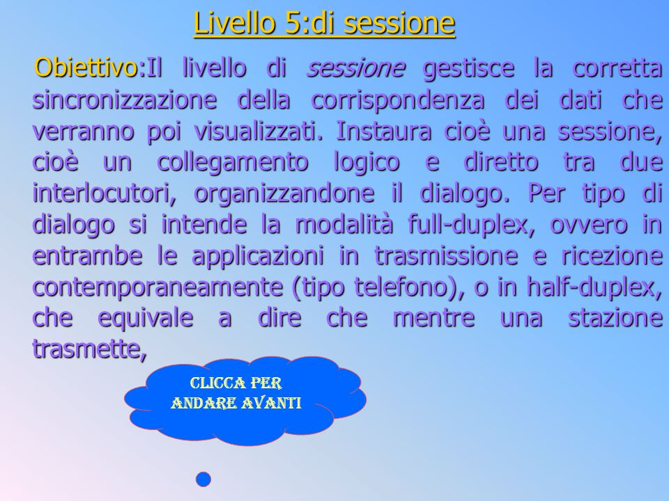 Livello 5:di sessione Obiettivo:Il livello di sessione gestisce la corretta sincronizzazione della corrispondenza dei dati che verranno poi visualizza