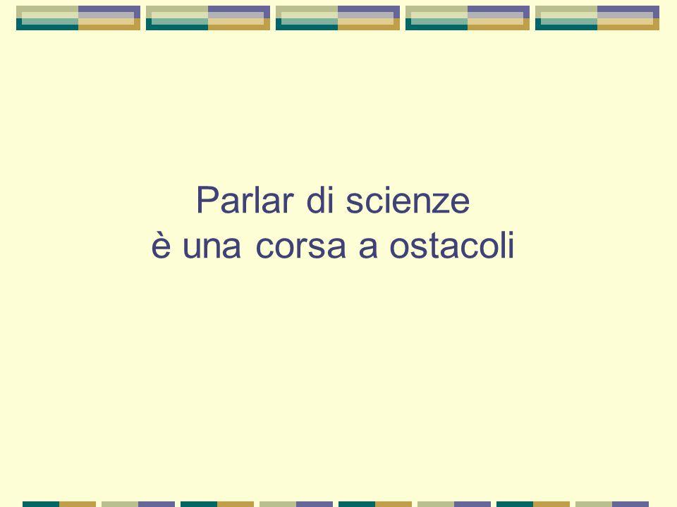 Parlar di scienze è una corsa a ostacoli