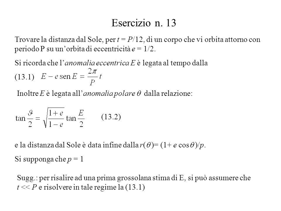 Esercizio n. 13 e la distanza dal Sole è data infine dalla r(  )= (1+ e cos  )/p.