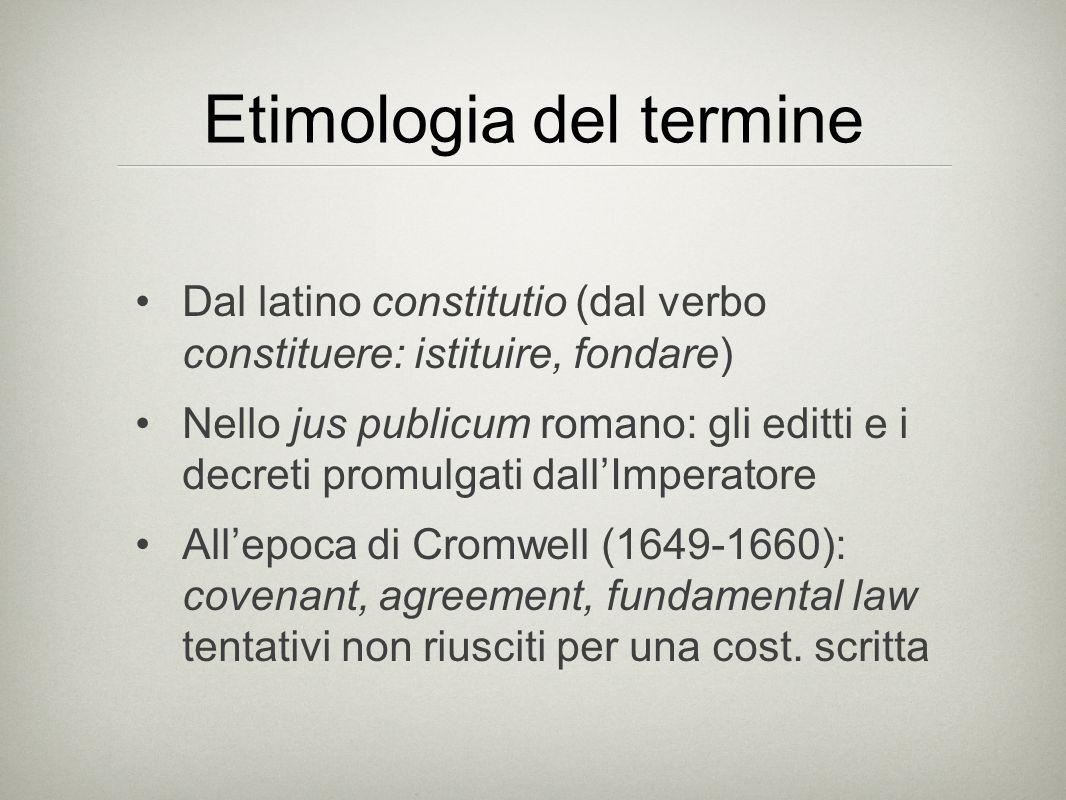 Etimologia del termine Dal latino constitutio (dal verbo constituere: istituire, fondare) Nello jus publicum romano: gli editti e i decreti promulgati
