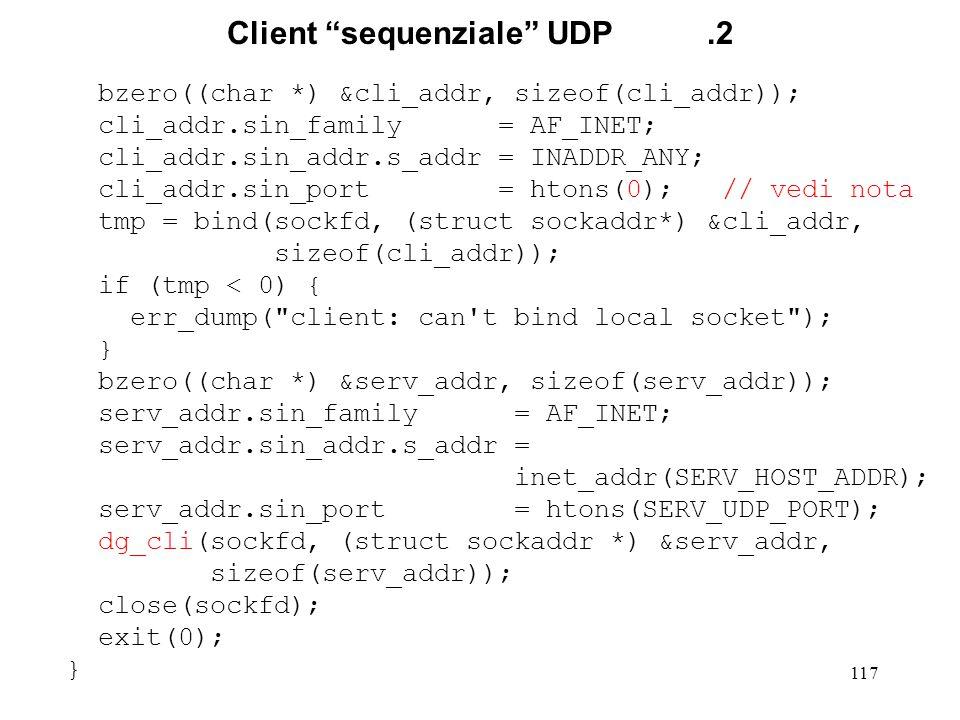 118 Client UDP.nota L'indirizzo locale del socket client e' settato esplicitamente tramite bind().