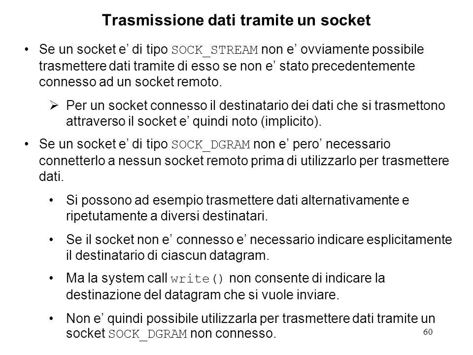 61 Trasmissione dati tramite un socket CO Se il socket e' SOCK_STREAM (TCP) la trasmissione e' a stream di byte: E' sufficiente che si riesca a trasmettere anche solo un byte perche' l'operazione sia terminata con successo.