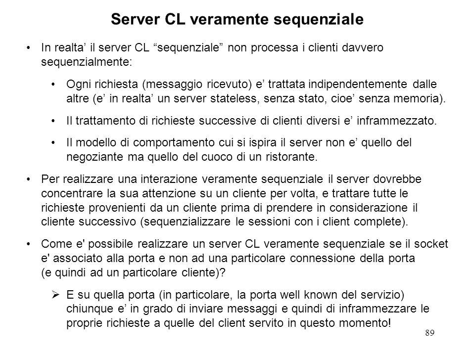 90 Server CL veramente sequenziale Per realizzare un server CL sequenziale occorre che il server possa filtrare i messaggi che riceve sulla sua porta.