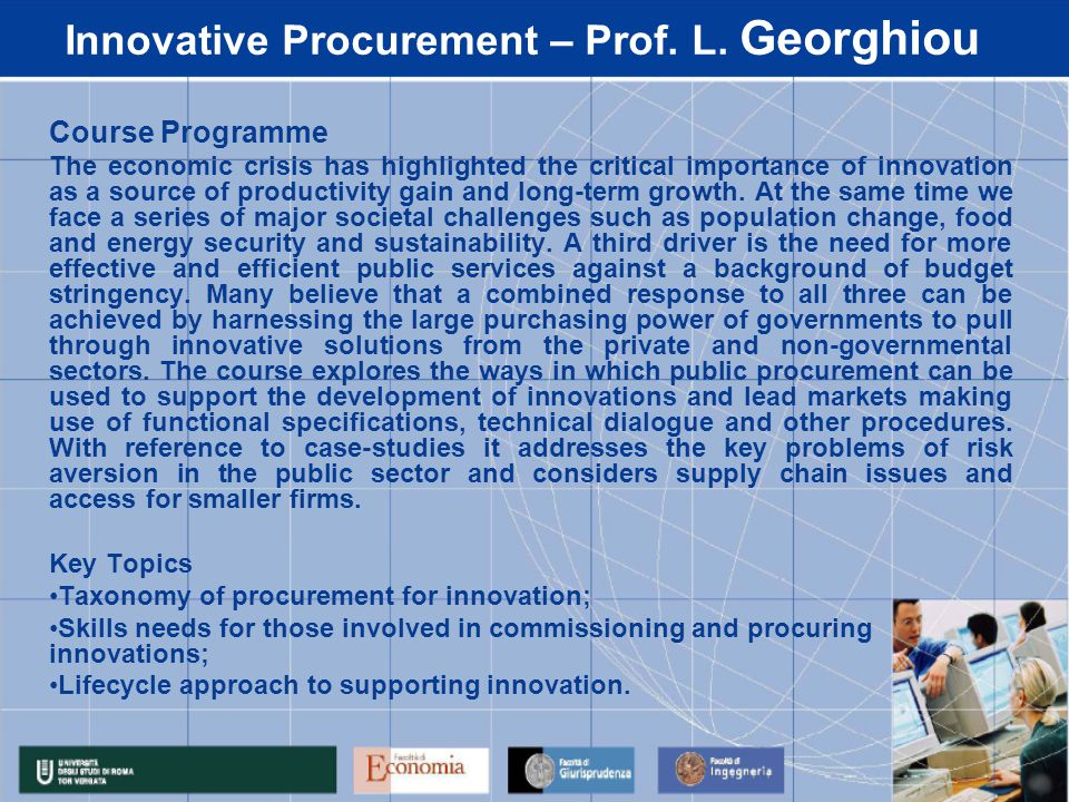 Innovative Procurement – Prof. L. Georghiou Course Programme The economic crisis has highlighted the critical importance of innovation as a source of