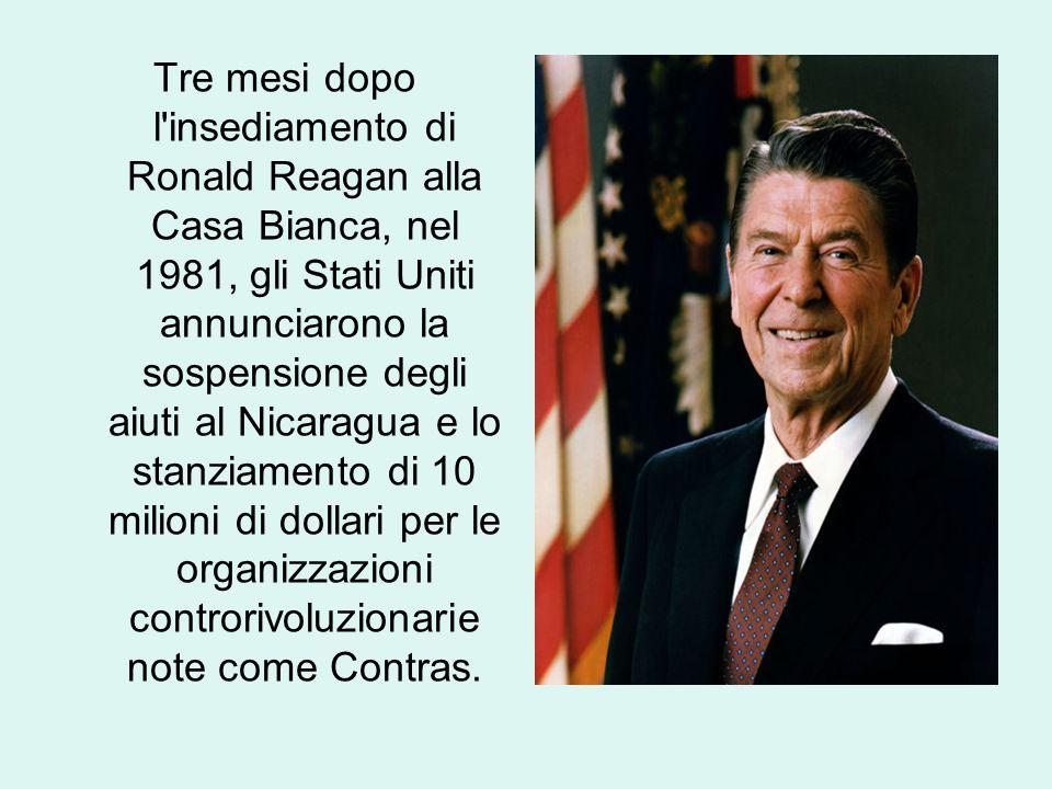 Tre mesi dopo l insediamento di Ronald Reagan alla Casa Bianca, nel 1981, gli Stati Uniti annunciarono la sospensione degli aiuti al Nicaragua e lo stanziamento di 10 milioni di dollari per le organizzazioni controrivoluzionarie note come Contras.