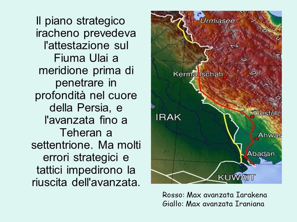 Il piano strategico iracheno prevedeva l attestazione sul Fiuma Ulai a meridione prima di penetrare in profondità nel cuore della Persia, e l avanzata fino a Teheran a settentrione.