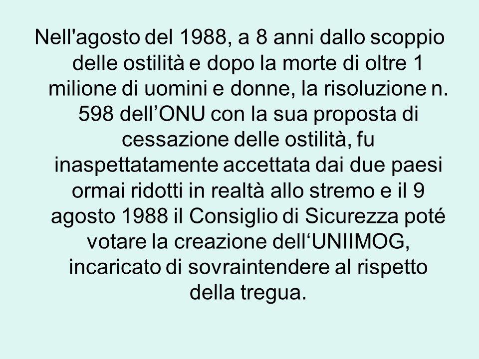 Nell agosto del 1988, a 8 anni dallo scoppio delle ostilità e dopo la morte di oltre 1 milione di uomini e donne, la risoluzione n.