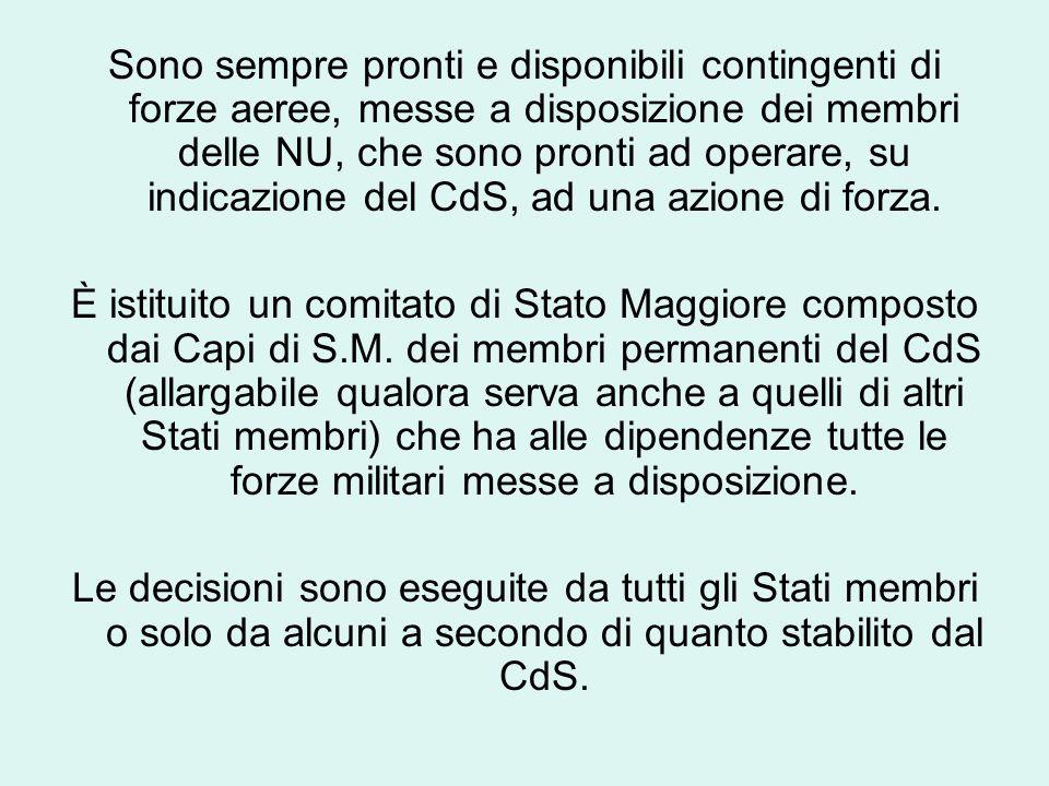Sono sempre pronti e disponibili contingenti di forze aeree, messe a disposizione dei membri delle NU, che sono pronti ad operare, su indicazione del CdS, ad una azione di forza.