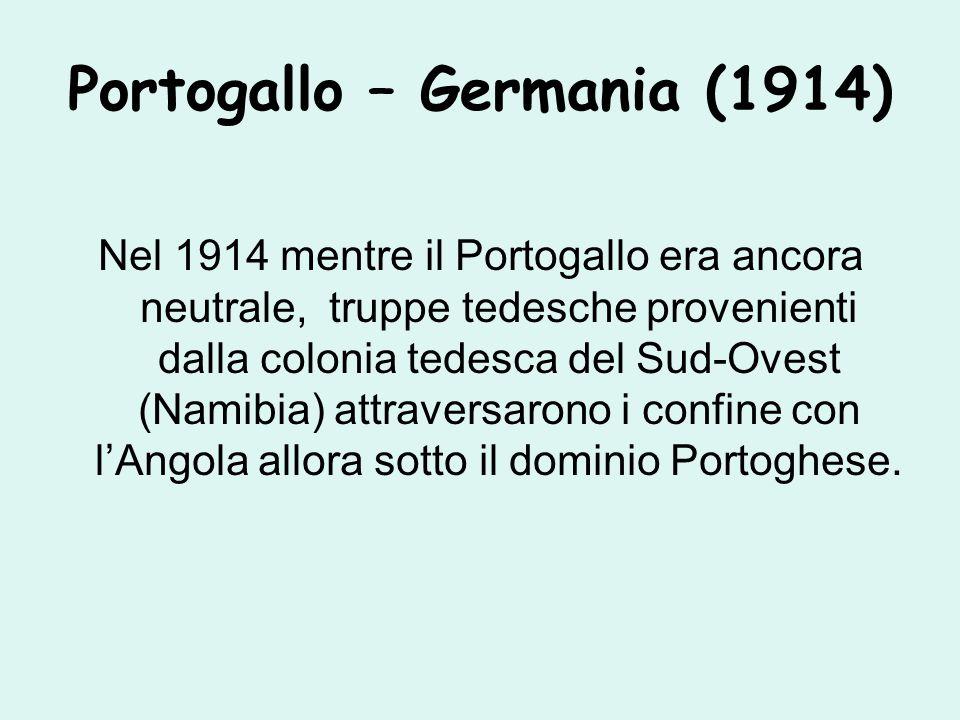 Portogallo – Germania (1914) Nel 1914 mentre il Portogallo era ancora neutrale, truppe tedesche provenienti dalla colonia tedesca del Sud-Ovest (Namibia) attraversarono i confine con l'Angola allora sotto il dominio Portoghese.