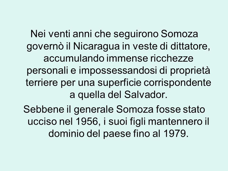Nei venti anni che seguirono Somoza governò il Nicaragua in veste di dittatore, accumulando immense ricchezze personali e impossessandosi di proprietà terriere per una superficie corrispondente a quella del Salvador.