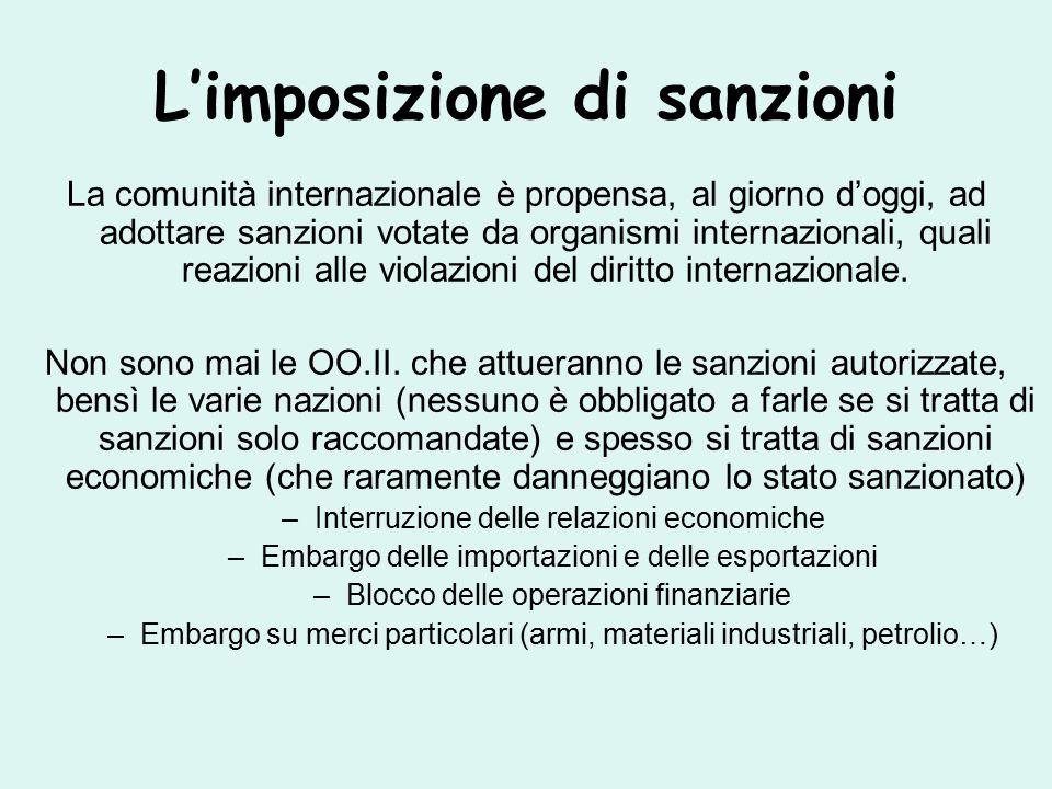 L'imposizione di sanzioni La comunità internazionale è propensa, al giorno d'oggi, ad adottare sanzioni votate da organismi internazionali, quali reazioni alle violazioni del diritto internazionale.
