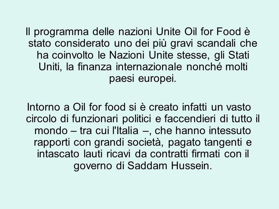 Il programma delle nazioni Unite Oil for Food è stato considerato uno dei più gravi scandali che ha coinvolto le Nazioni Unite stesse, gli Stati Uniti, la finanza internazionale nonché molti paesi europei.
