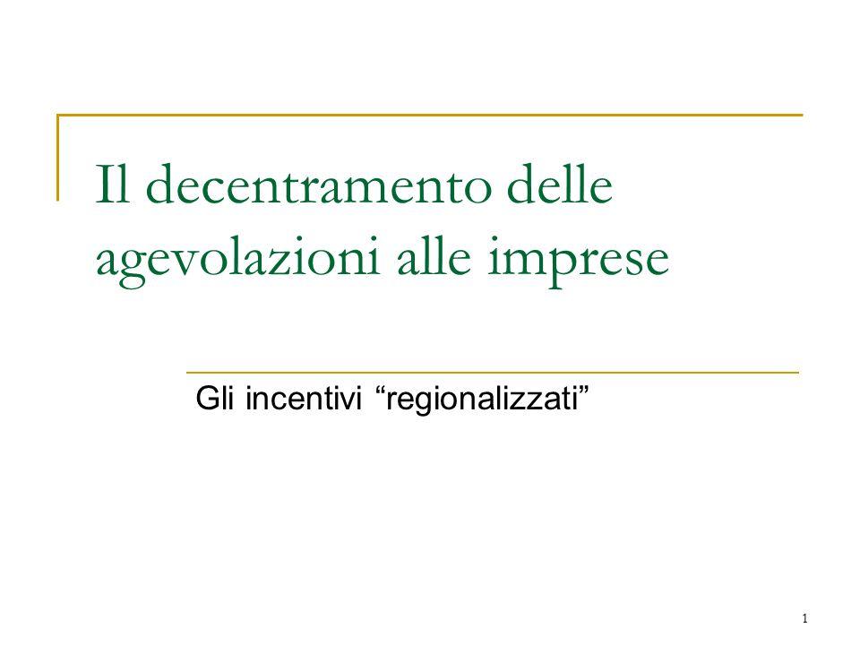 1 Il decentramento delle agevolazioni alle imprese Gli incentivi regionalizzati