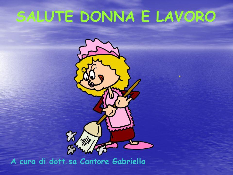 SALUTE DONNA E LAVORO A cura di dott.sa Cantore Gabriella
