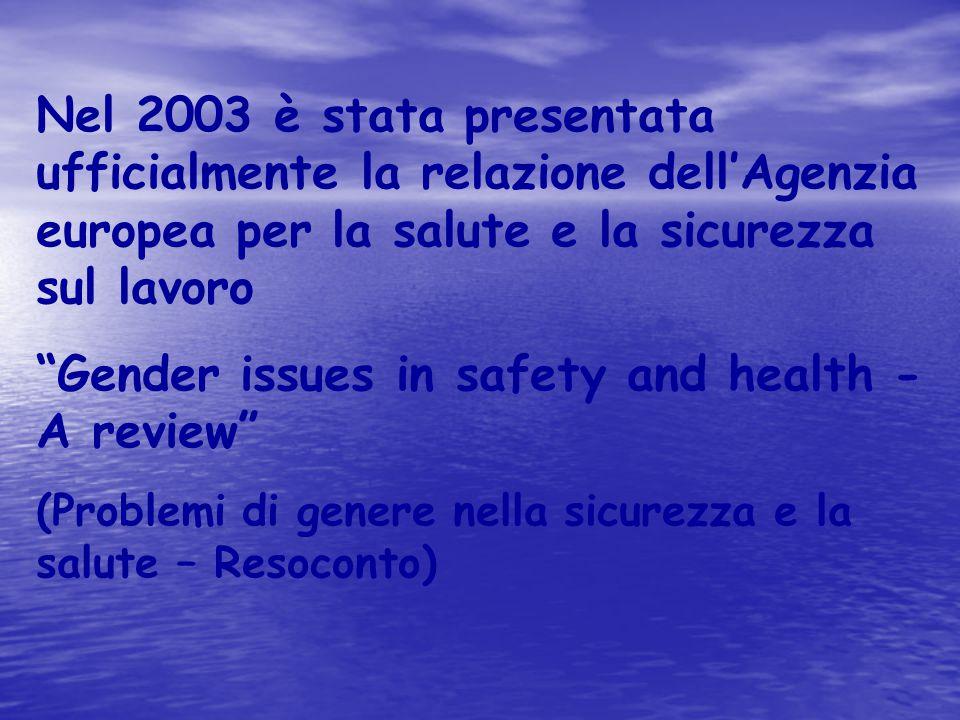 """Nel 2003 è stata presentata ufficialmente la relazione dell'Agenzia europea per la salute e la sicurezza sul lavoro """"Gender issues in safety and healt"""