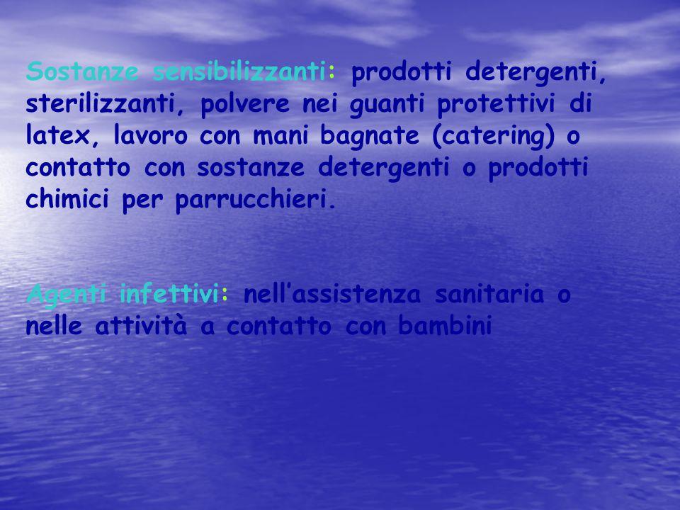 Sostanze sensibilizzanti: prodotti detergenti, sterilizzanti, polvere nei guanti protettivi di latex, lavoro con mani bagnate (catering) o contatto co