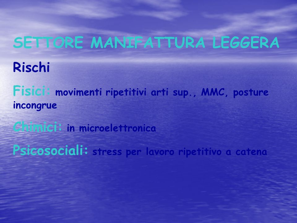 SETTORE MANIFATTURA LEGGERA Rischi Fisici: movimenti ripetitivi arti sup., MMC, posture incongrue Chimici: in microelettronica Psicosociali: stress pe