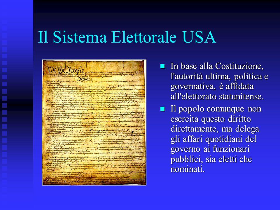 Il Sistema Elettorale USA In base alla Costituzione, l'autorità ultima, politica e governativa, è affidata all'elettorato statunitense. Il popolo comu