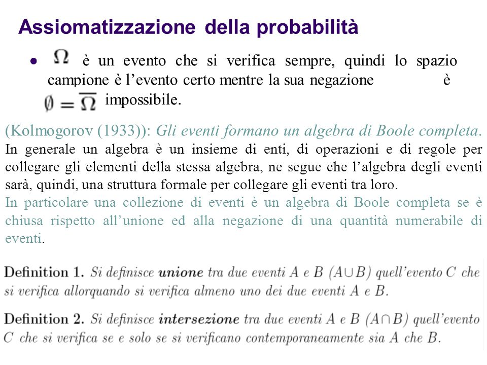 8 Assiomatizzazione della probabilità è un evento che si verifica sempre, quindi lo spazio campione è l'evento certo mentre la sua negazione è l'evento impossibile.
