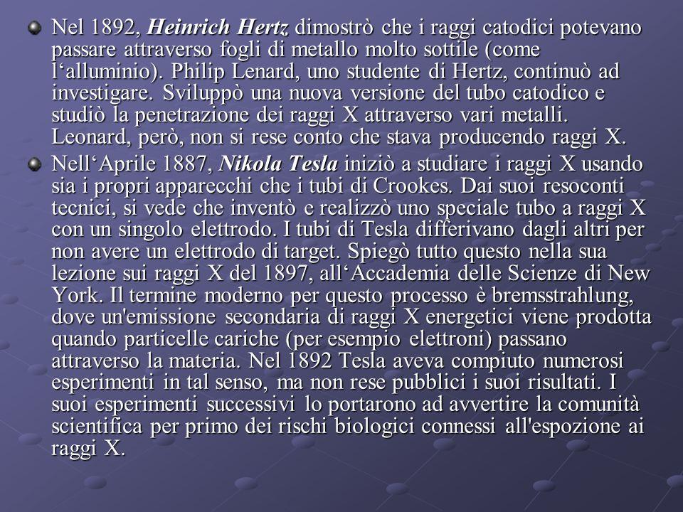 Nel 1892, Heinrich Hertz dimostrò che i raggi catodici potevano passare attraverso fogli di metallo molto sottile (come l'alluminio).