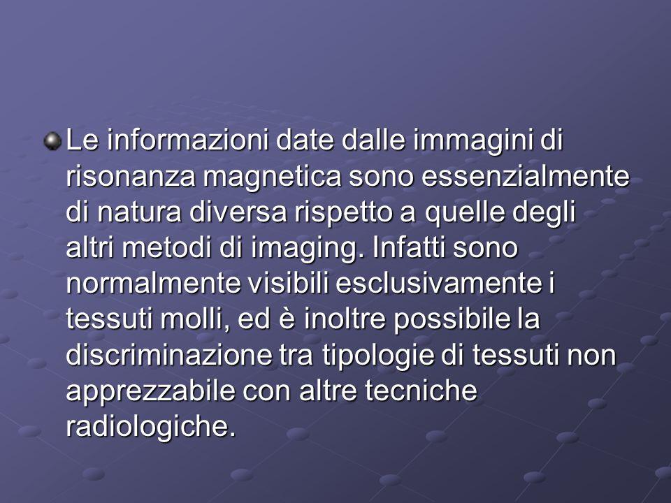 Le informazioni date dalle immagini di risonanza magnetica sono essenzialmente di natura diversa rispetto a quelle degli altri metodi di imaging.