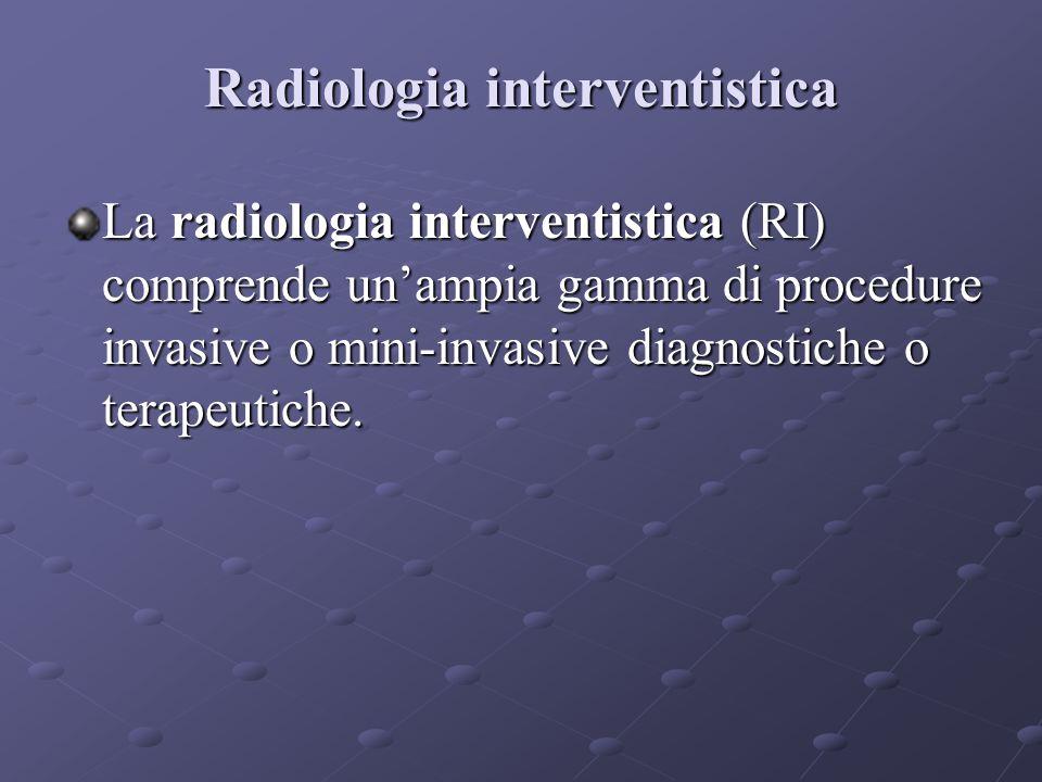 Radiologia interventistica La radiologia interventistica (RI) comprende un'ampia gamma di procedure invasive o mini-invasive diagnostiche o terapeutiche.
