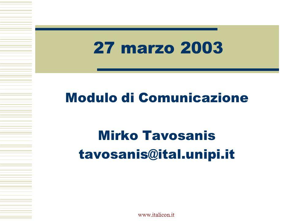 www.italicon.it 27 marzo 2003 Modulo di Comunicazione Mirko Tavosanis tavosanis@ital.unipi.it