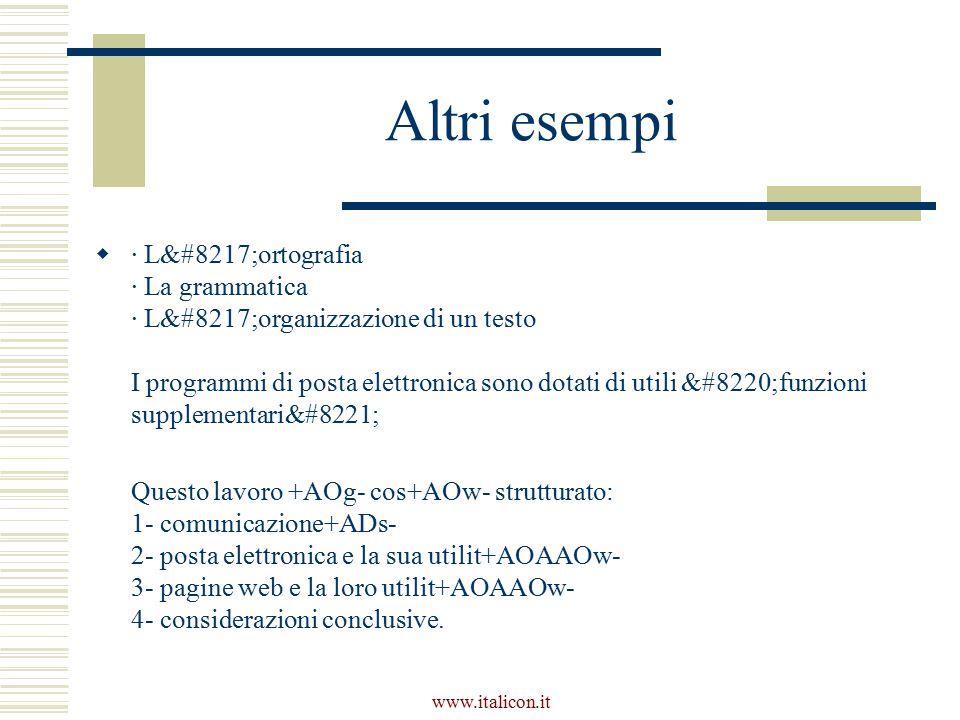www.italicon.it Altri esempi  · L'ortografia · La grammatica · L'organizzazione di un testo I programmi di posta elettronica sono dotati di utili funzioni supplementari Questo lavoro +AOg- cos+AOw- strutturato: 1- comunicazione+ADs- 2- posta elettronica e la sua utilit+AOAAOw- 3- pagine web e la loro utilit+AOAAOw- 4- considerazioni conclusive.