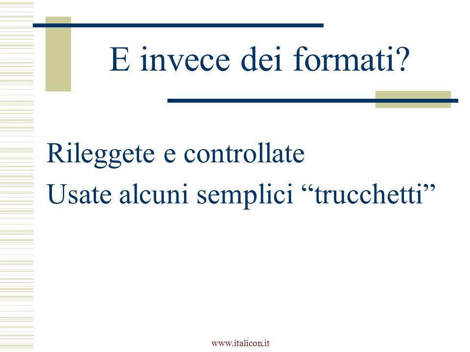 www.italicon.it E invece dei formati Rileggete e controllate Usate alcuni semplici trucchetti