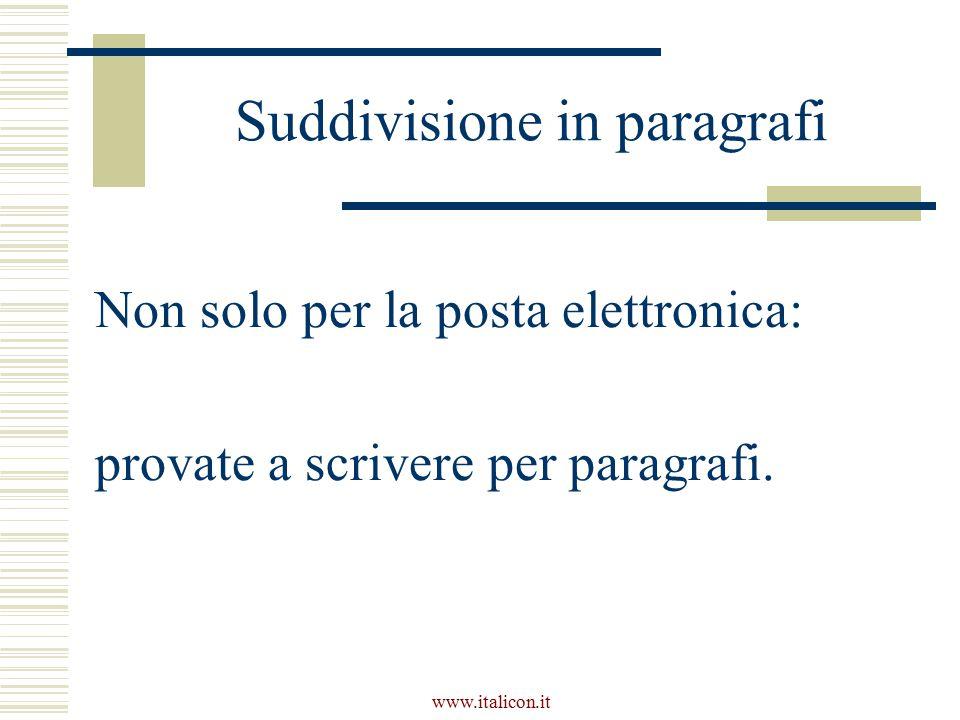 www.italicon.it Suddivisione in paragrafi Non solo per la posta elettronica: provate a scrivere per paragrafi.