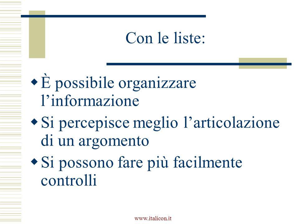 www.italicon.it Con le liste:  È possibile organizzare l'informazione  Si percepisce meglio l'articolazione di un argomento  Si possono fare più facilmente controlli