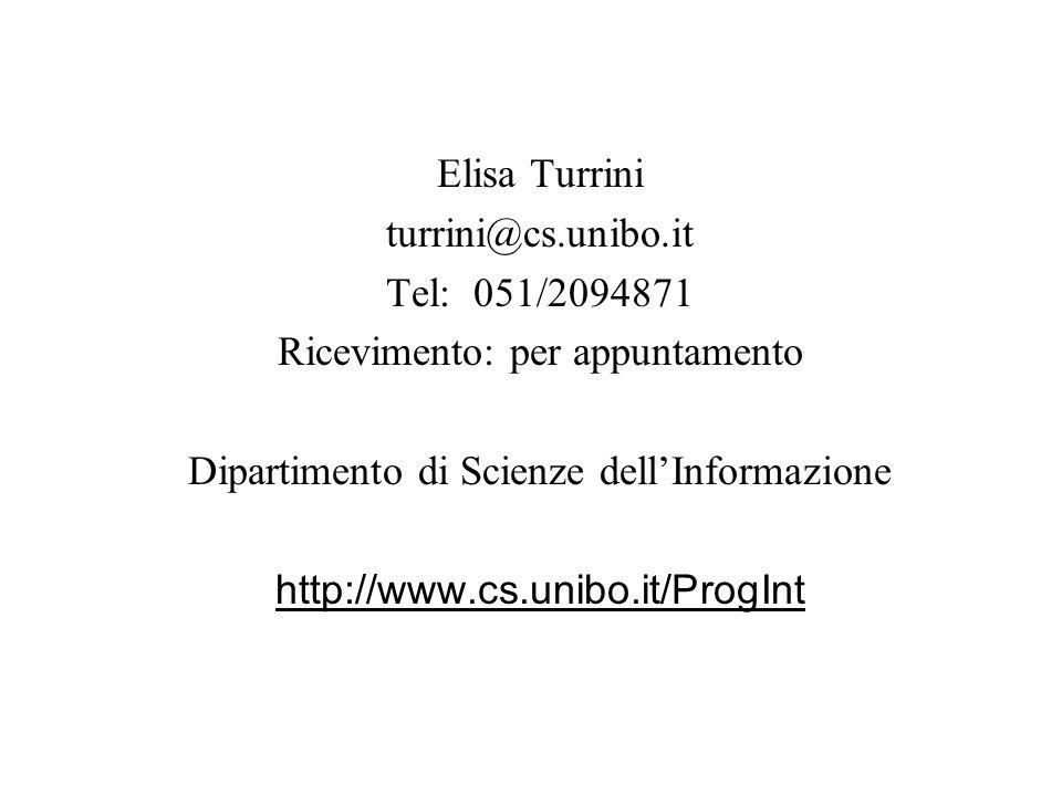 Elisa Turrini turrini@cs.unibo.it Tel: 051/2094871 Ricevimento: per appuntamento Dipartimento di Scienze dell'Informazione http://www.cs.unibo.it/Prog