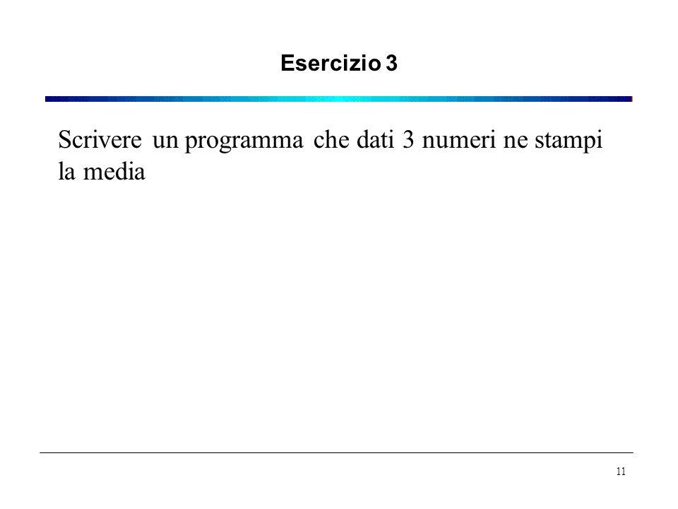 Esercizio 3 Scrivere un programma che dati 3 numeri ne stampi la media 11