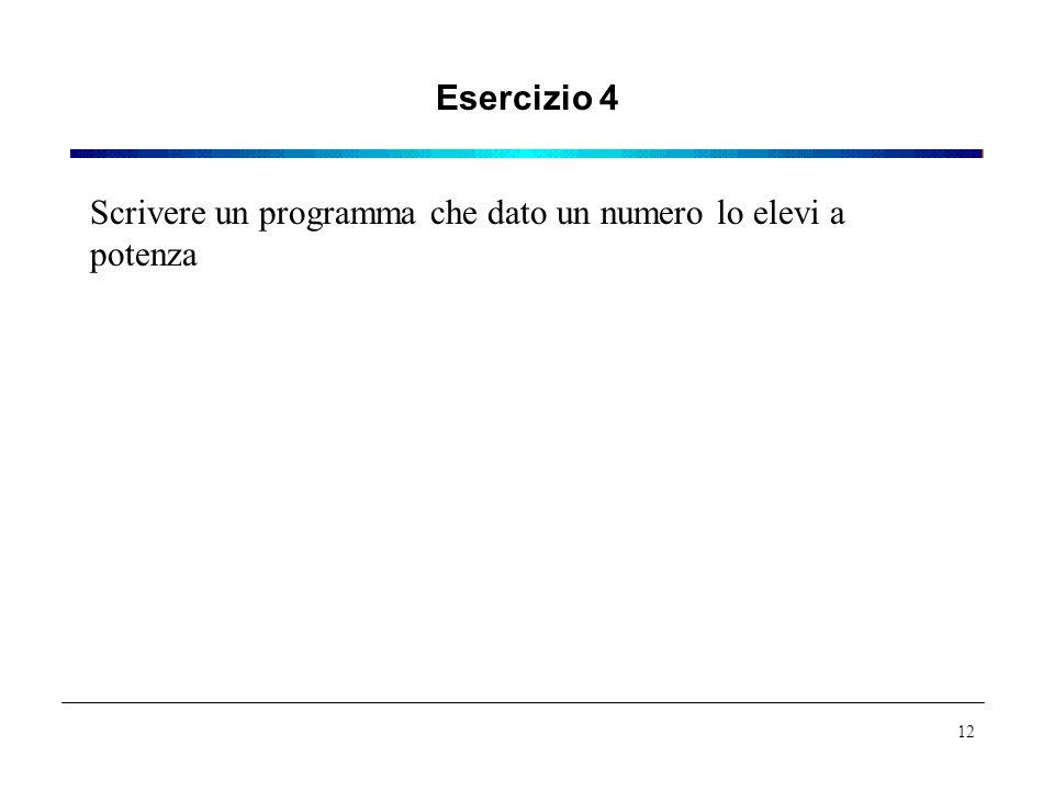 Esercizio 4 Scrivere un programma che dato un numero lo elevi a potenza 12