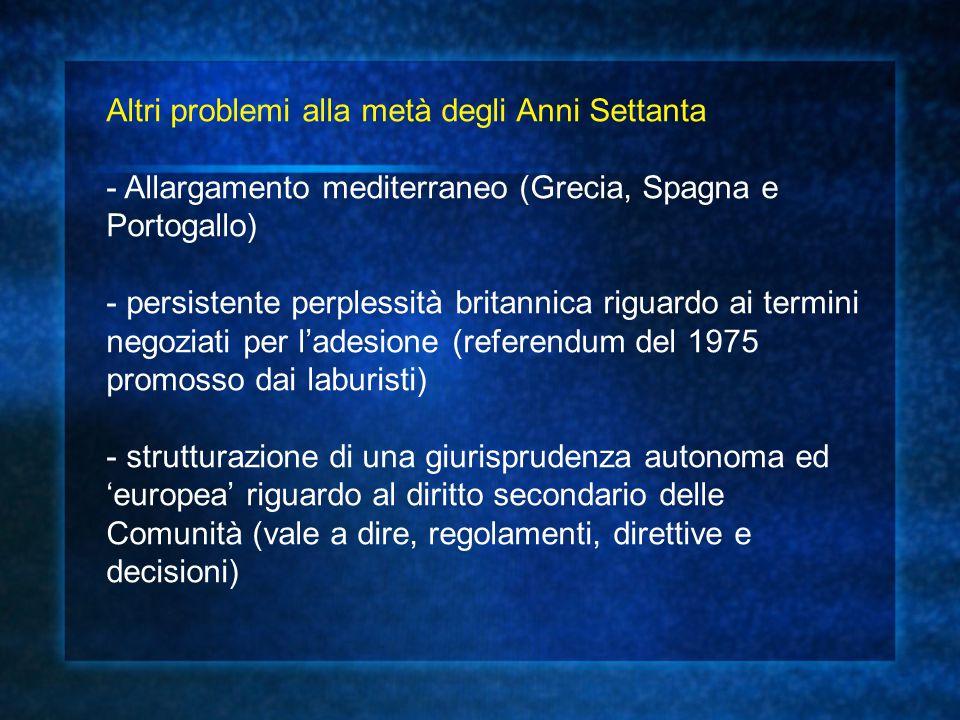 Altri problemi alla metà degli Anni Settanta - Allargamento mediterraneo (Grecia, Spagna e Portogallo) - persistente perplessità britannica riguardo a