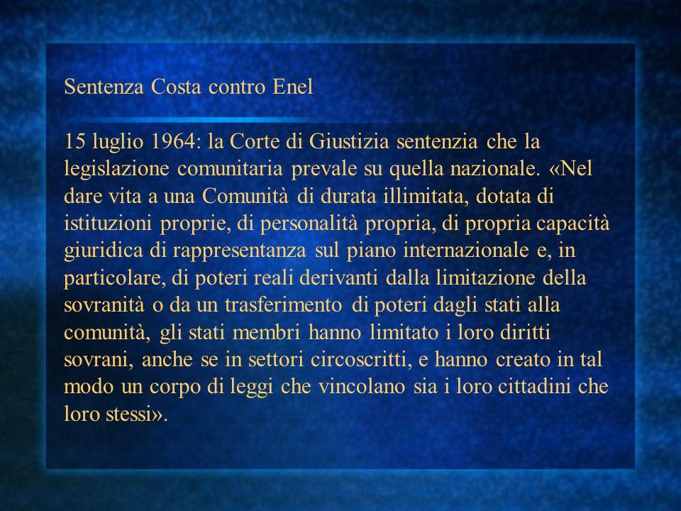 Sentenza Costa contro Enel 15 luglio 1964: la Corte di Giustizia sentenzia che la legislazione comunitaria prevale su quella nazionale. «Nel dare vita