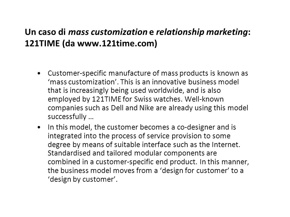 Un caso di mass customization e relationship marketing: 121TIME (da www.121time.com) Customer-specific manufacture of mass products is known as 'mass customization'.