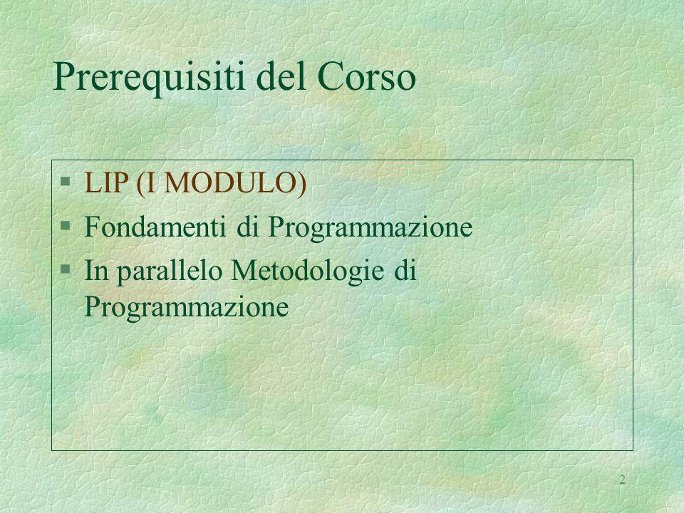 2 Prerequisiti del Corso §LIP (I MODULO) §Fondamenti di Programmazione §In parallelo Metodologie di Programmazione
