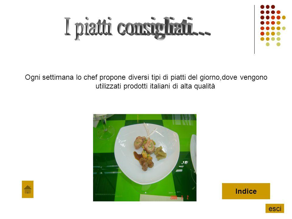 Ogni settimana lo chef propone diversi tipi di piatti del giorno,dove vengono utilizzati prodotti italiani di alta qualità Indice esci